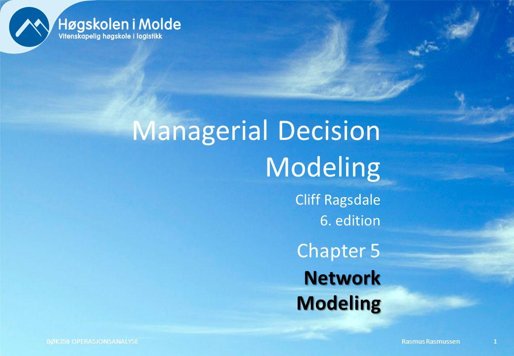 Managerial Decision Modeling Cliff Ragsdale 6. edition Rasmus RasmussenBØK350 OPERASJONSANALYSE1 Chapter 5 Network Modeling