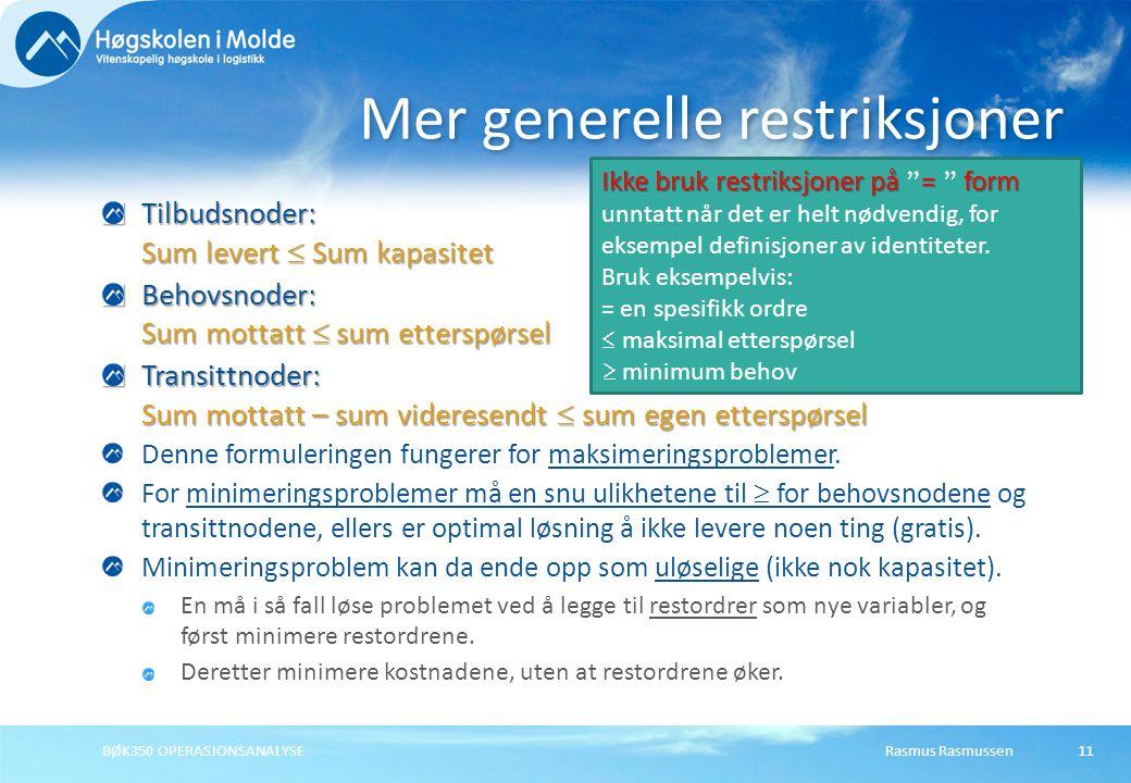 Rasmus RasmussenBØK350 OPERASJONSANALYSE11 Tilbudsnoder: Sum levert  Sum kapasitet Behovsnoder: Sum mottatt  sum etterspørsel Transittnoder: Sum mot