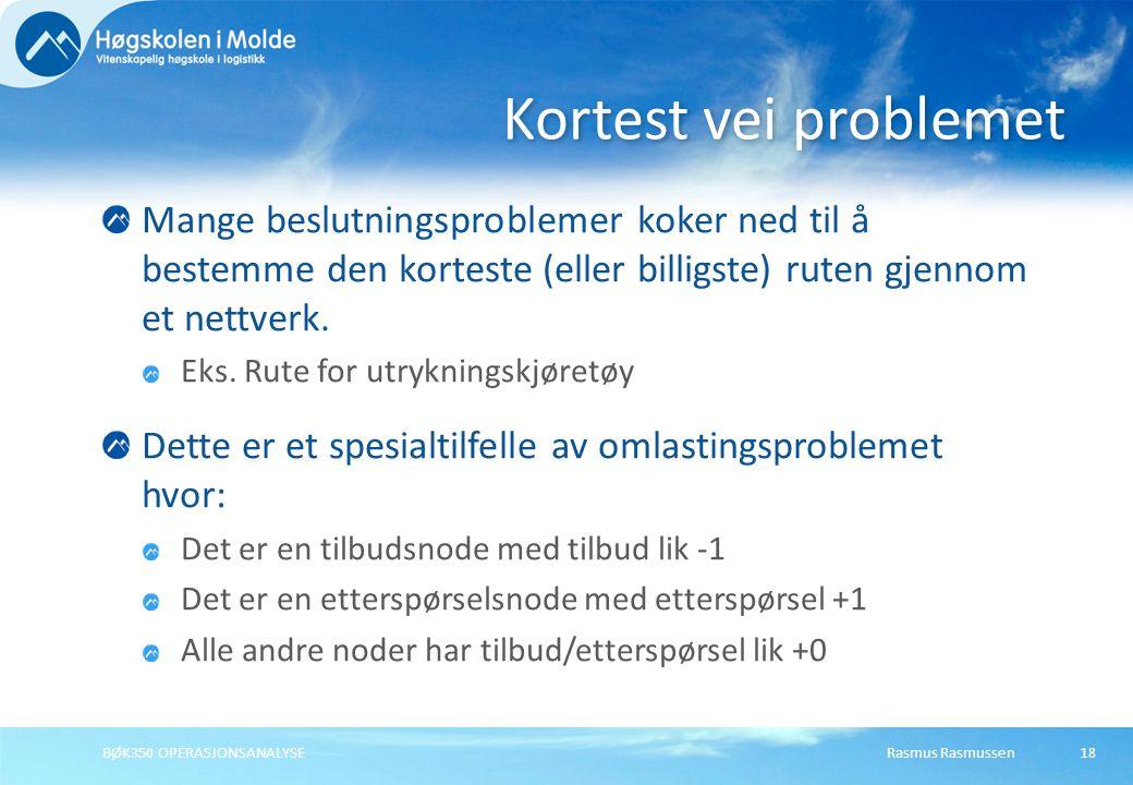 Rasmus RasmussenBØK350 OPERASJONSANALYSE18 Mange beslutningsproblemer koker ned til å bestemme den korteste (eller billigste) ruten gjennom et nettver