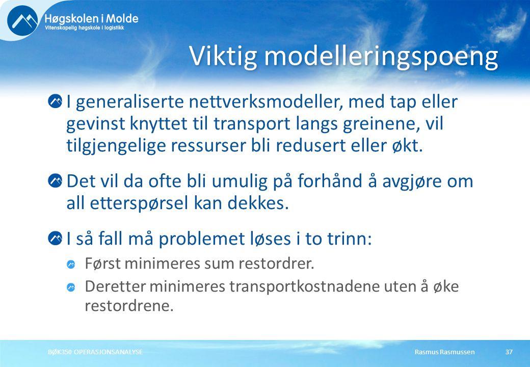 Rasmus RasmussenBØK350 OPERASJONSANALYSE37 I generaliserte nettverksmodeller, med tap eller gevinst knyttet til transport langs greinene, vil tilgjeng