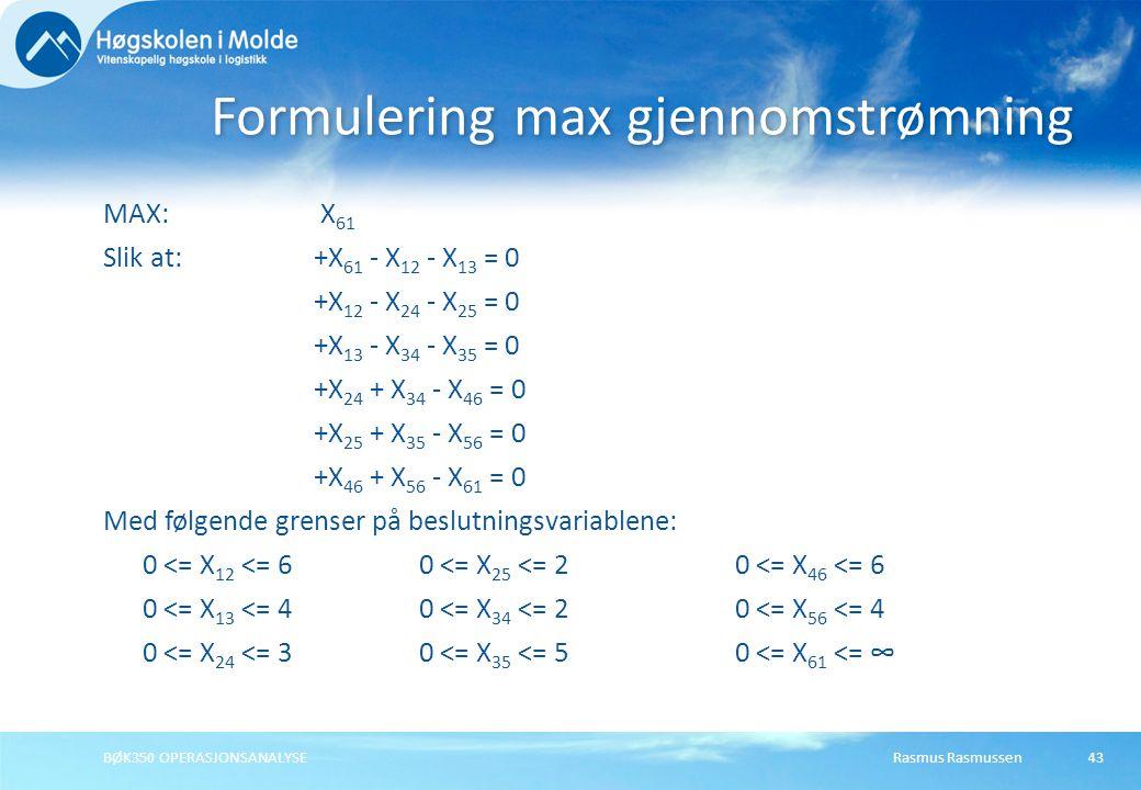 Rasmus RasmussenBØK350 OPERASJONSANALYSE43 MAX: X 61 Slik at:+X 61 - X 12 - X 13 = 0 +X 12 - X 24 - X 25 = 0 +X 13 - X 34 - X 35 = 0 +X 24 + X 34 - X