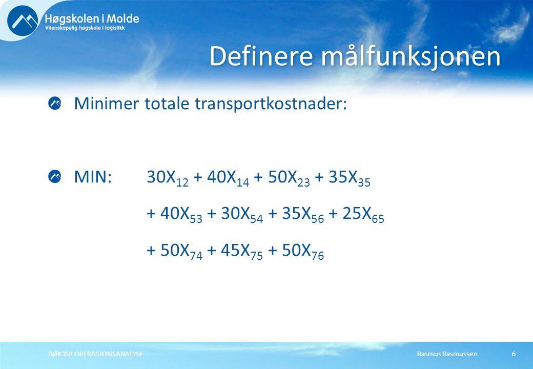 Rasmus RasmussenBØK350 OPERASJONSANALYSE6 Minimer totale transportkostnader: MIN: 30X 12 + 40X 14 + 50X 23 + 35X 35 + 40X 53 + 30X 54 + 35X 56 + 25X 6