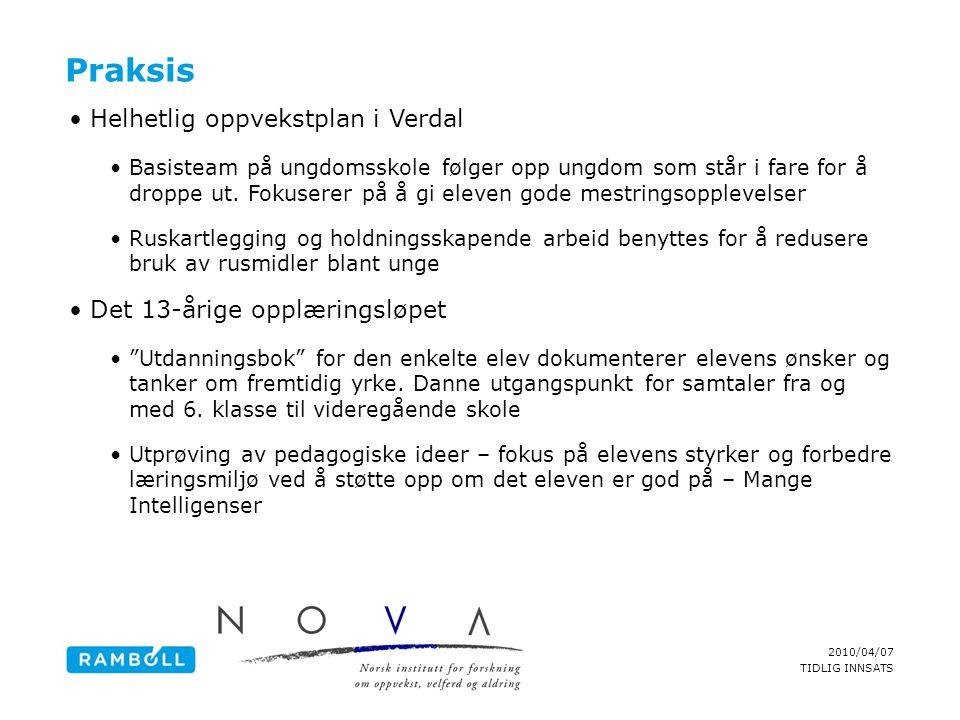 2010/04/07 TIDLIG INNSATS Praksis •Helhetlig oppvekstplan i Verdal •Basisteam på ungdomsskole følger opp ungdom som står i fare for å droppe ut. Fokus