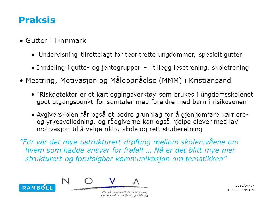 2010/04/07 TIDLIG INNSATS Praksis •Gutter i Finnmark • Undervisning tilrettelagt for teoritrette ungdommer, spesielt gutter •Inndeling i gutte- og jen