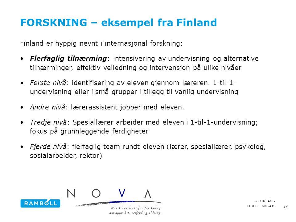 2010/04/07 TIDLIG INNSATS FORSKNING – eksempel fra Finland 27 Finland er hyppig nevnt i internasjonal forskning: •Flerfaglig tilnærming: intensivering