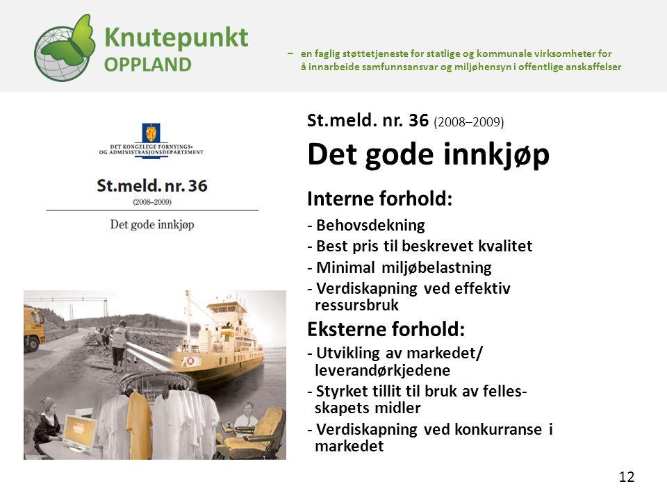 12 St.meld. nr. 36 (2008–2009) Det gode innkjøp Interne forhold: - Behovsdekning - Best pris til beskrevet kvalitet - Minimal miljøbelastning - Verdis