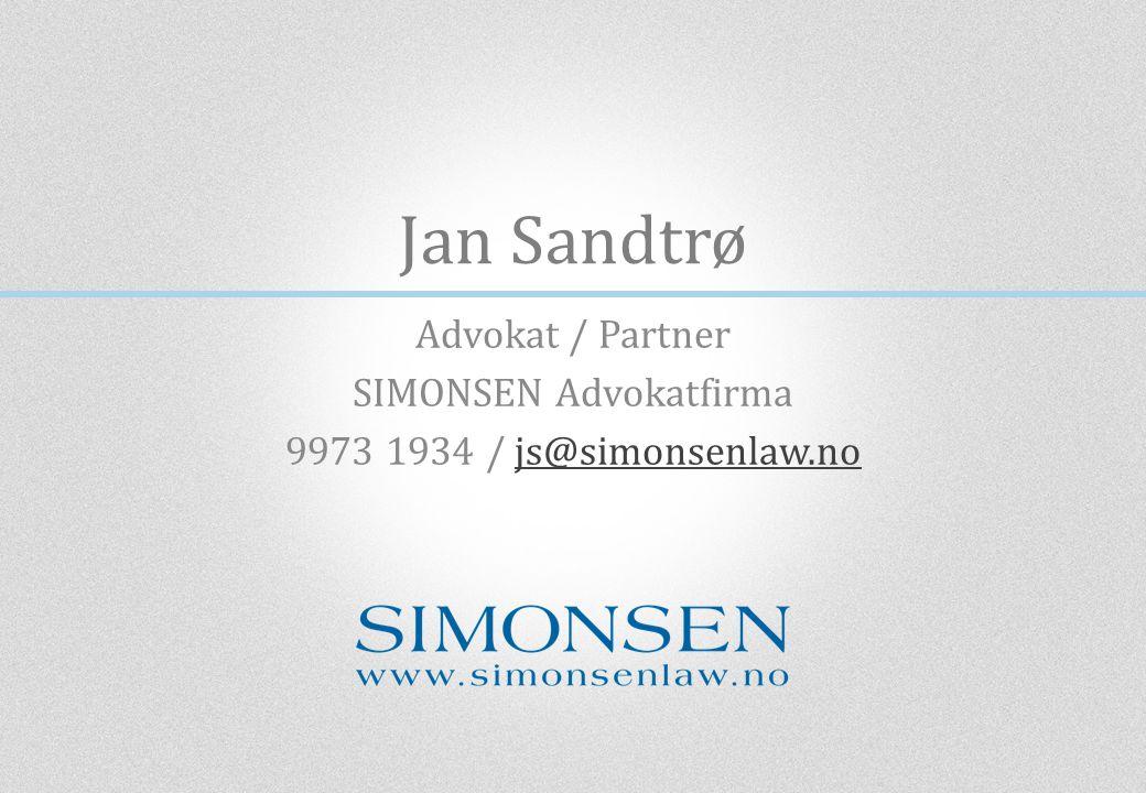 Jan Sandtrø Advokat / Partner SIMONSEN Advokatfirma 9973 1934 / js@simonsenlaw.nojs@simonsenlaw.no