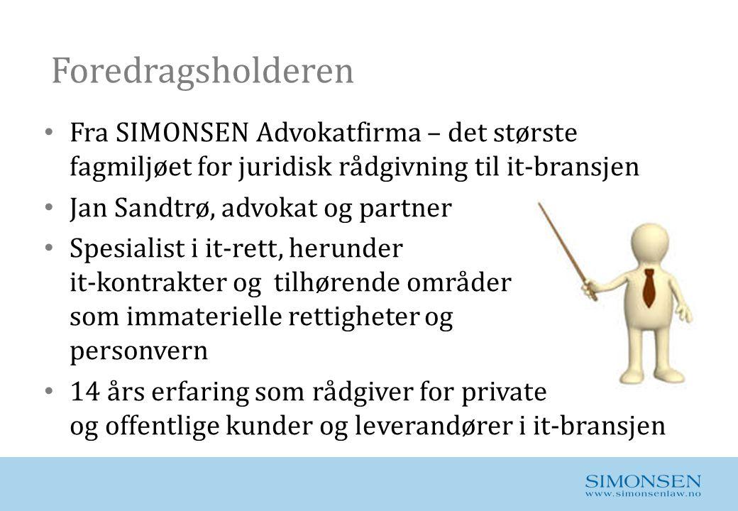 Foredragsholderen • Fra SIMONSEN Advokatfirma – det største fagmiljøet for juridisk rådgivning til it-bransjen • Jan Sandtrø, advokat og partner • Spe