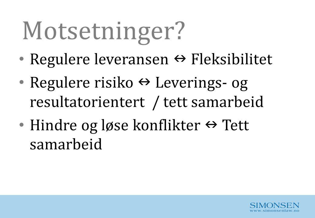 Motsetninger? • Regulere leveransen  Fleksibilitet • Regulere risiko  Leverings- og resultatorientert / tett samarbeid • Hindre og løse konflikter 
