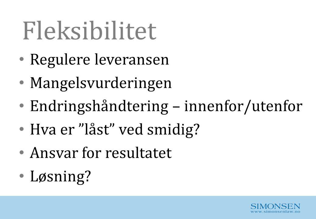 """Fleksibilitet • Regulere leveransen • Mangelsvurderingen • Endringshåndtering – innenfor/utenfor • Hva er """"låst"""" ved smidig? • Ansvar for resultatet •"""