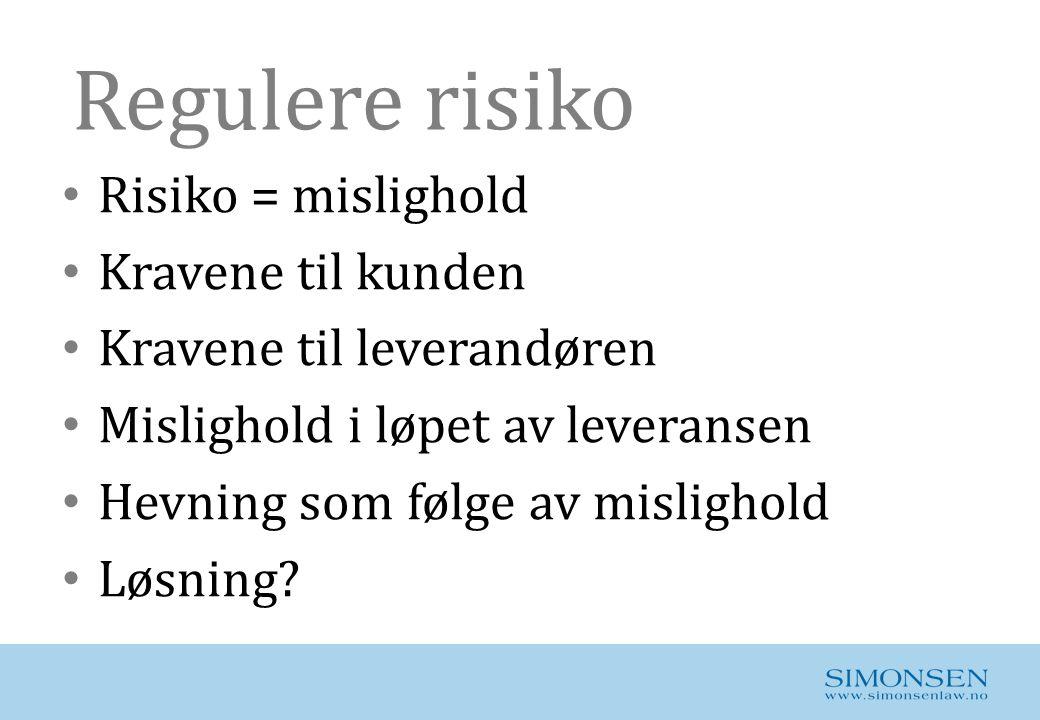 Regulere risiko • Risiko = mislighold • Kravene til kunden • Kravene til leverandøren • Mislighold i løpet av leveransen • Hevning som følge av mislig