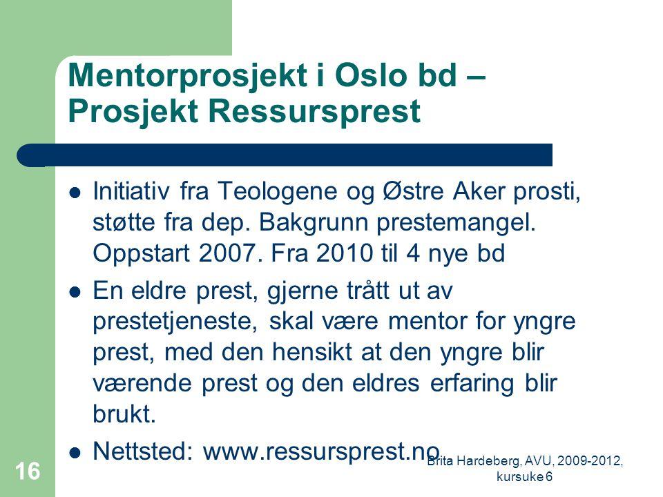 Mentorprosjekt i Oslo bd – Prosjekt Ressursprest  Initiativ fra Teologene og Østre Aker prosti, støtte fra dep.
