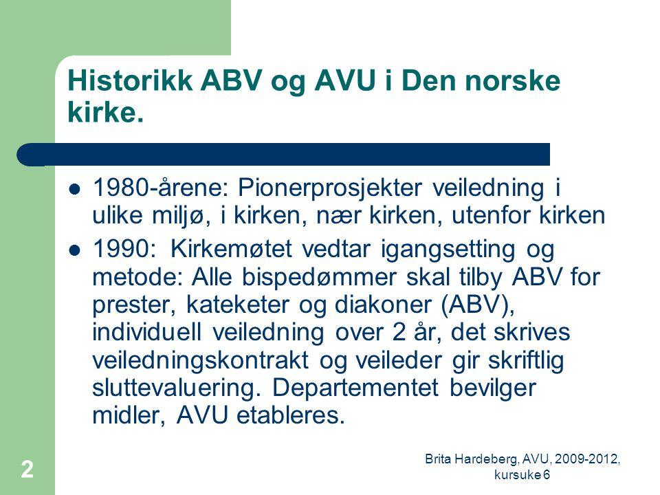 Brita Hardeberg, AVU, 2009-2012, kursuke 6 2 Historikk ABV og AVU i Den norske kirke.