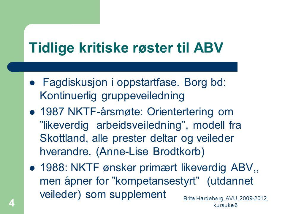 Tidlige kritiske røster til ABV  Fagdiskusjon i oppstartfase.