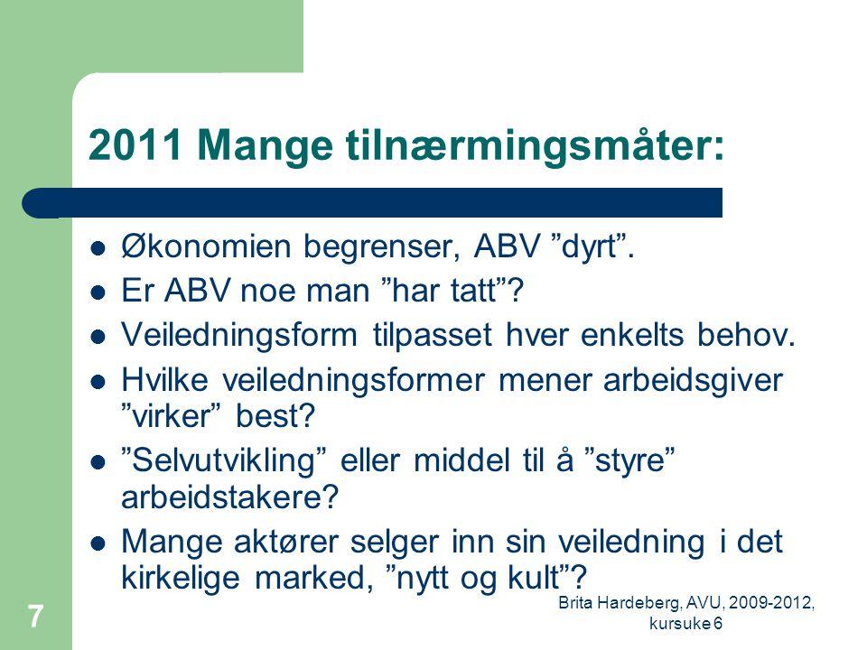 Brita Hardeberg, AVU, 2009-2012, kursuke 6 7 2011 Mange tilnærmingsmåter:  Økonomien begrenser, ABV dyrt .