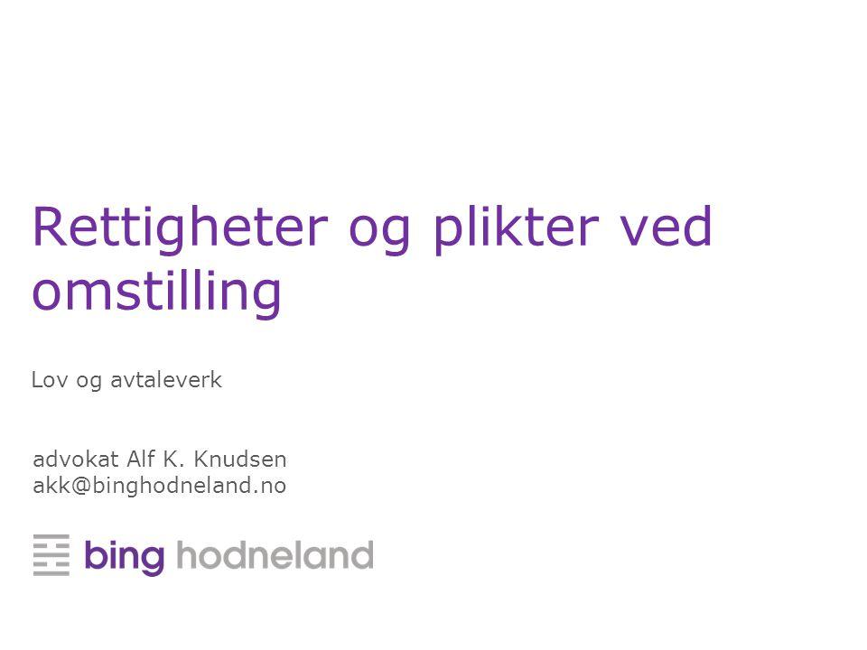 Rettigheter og plikter ved omstilling Lov og avtaleverk advokat Alf K. Knudsen akk@binghodneland.no