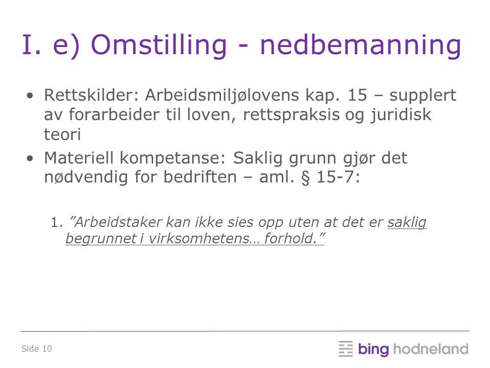 Side 10 I.e) Omstilling - nedbemanning •Rettskilder: Arbeidsmiljølovens kap.