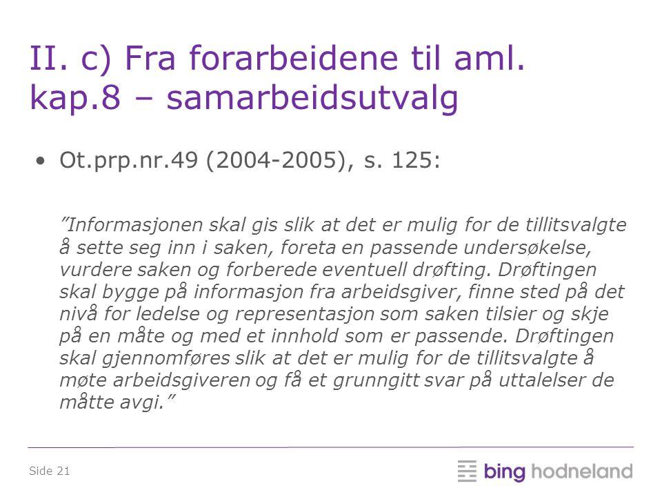 Side 21 II.c) Fra forarbeidene til aml. kap.8 – samarbeidsutvalg •Ot.prp.nr.49 (2004-2005), s.