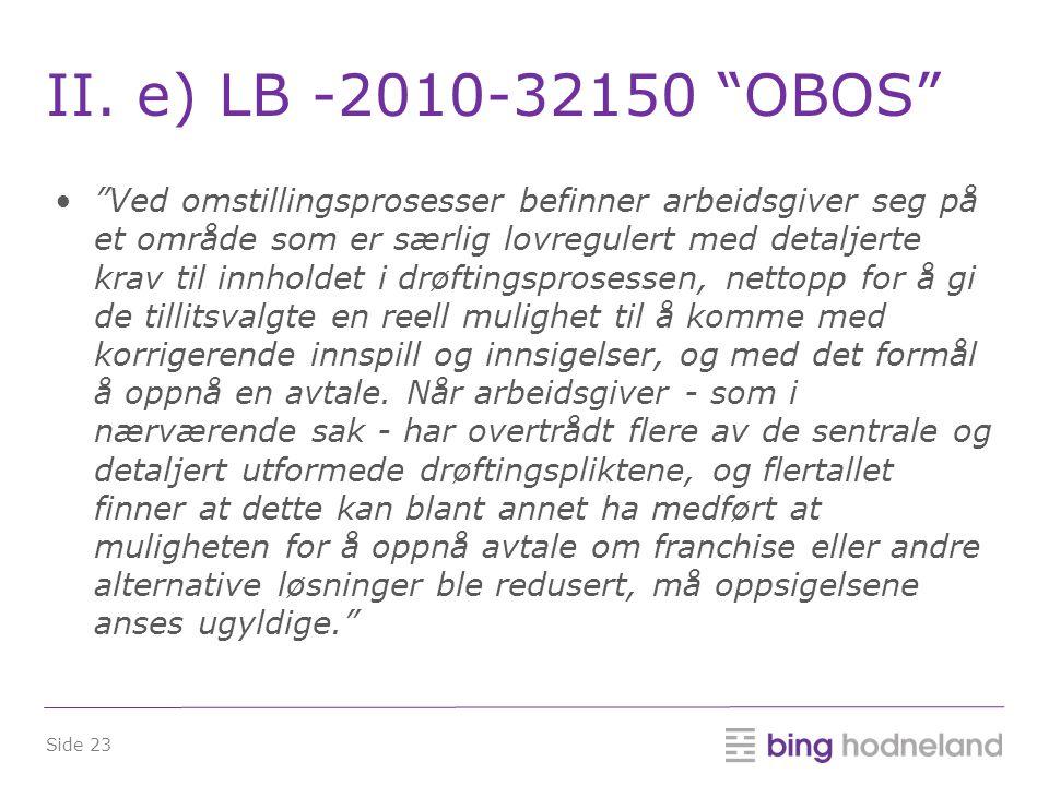 """Side 23 II. e) LB -2010-32150 """"OBOS"""" •""""Ved omstillingsprosesser befinner arbeidsgiver seg på et område som er særlig lovregulert med detaljerte krav t"""