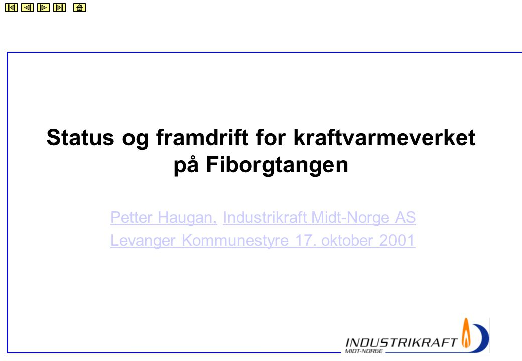 Status og framdrift for kraftvarmeverket på Fiborgtangen Petter Haugan,Petter Haugan, Industrikraft Midt-Norge ASIndustrikraft Midt-Norge AS Levanger