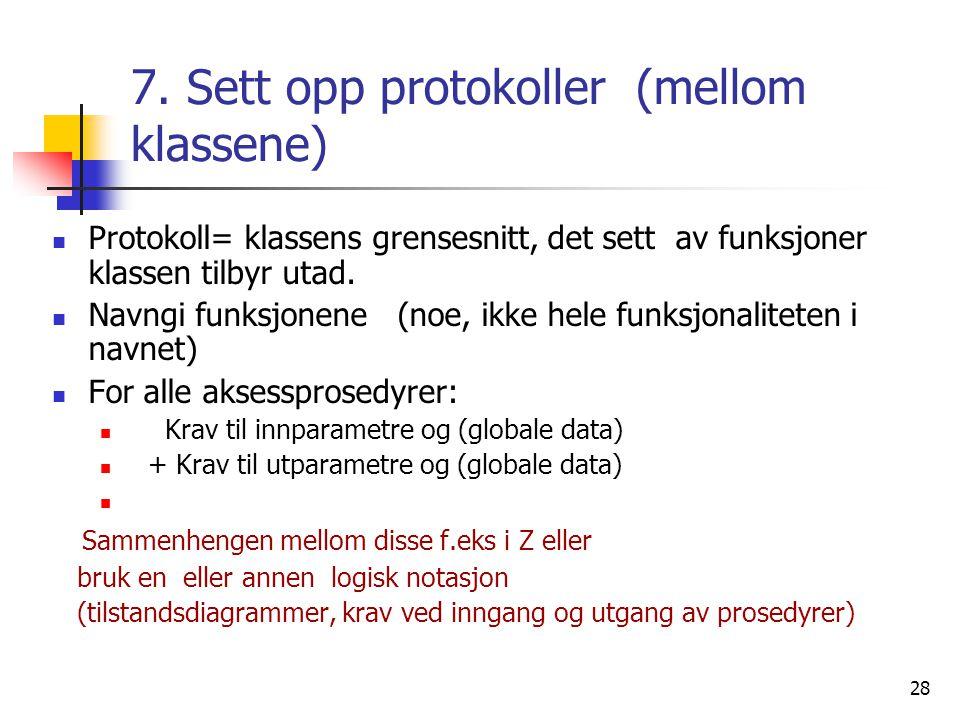 28 7. Sett opp protokoller (mellom klassene)  Protokoll= klassens grensesnitt, det sett av funksjoner klassen tilbyr utad.  Navngi funksjonene (noe,