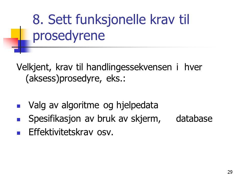 29 8. Sett funksjonelle krav til prosedyrene Velkjent, krav til handlingessekvensen i hver (aksess)prosedyre, eks.:  Valg av algoritme og hjelpedata