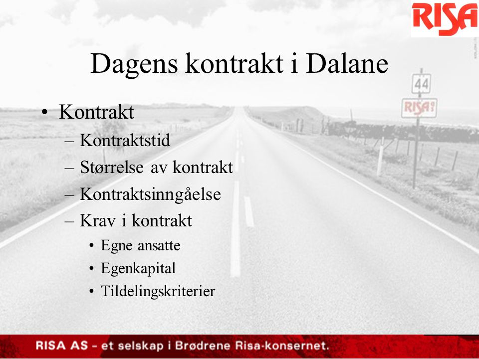 Dagens kontrakt i Dalane •Kontrakt –Kontraktstid –Størrelse av kontrakt –Kontraktsinngåelse –Krav i kontrakt •Egne ansatte •Egenkapital •Tildelingskri
