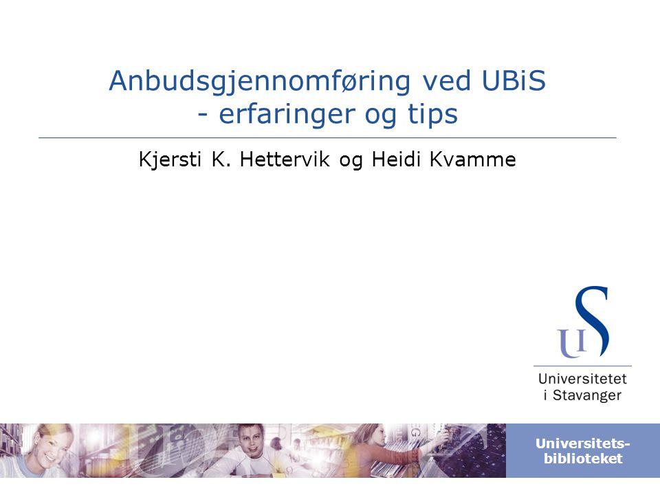 Universitets- biblioteket Anbudsgjennomføring ved UBiS - erfaringer og tips Kjersti K. Hettervik og Heidi Kvamme