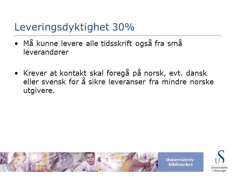 Universitets- biblioteket Leveringsdyktighet 30% •Må kunne levere alle tidsskrift også fra små leverandører •Krever at kontakt skal foregå på norsk, e