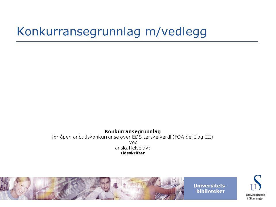 Universitets- biblioteket Konkurransegrunnlag m/vedlegg Konkurransegrunnlag for åpen anbudskonkurranse over EØS-terskelverdi (FOA del I og III) ved an