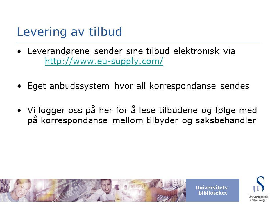 Universitets- biblioteket Levering av tilbud •Leverandørene sender sine tilbud elektronisk via http://www.eu-supply.com/ http://www.eu-supply.com/ •Eg