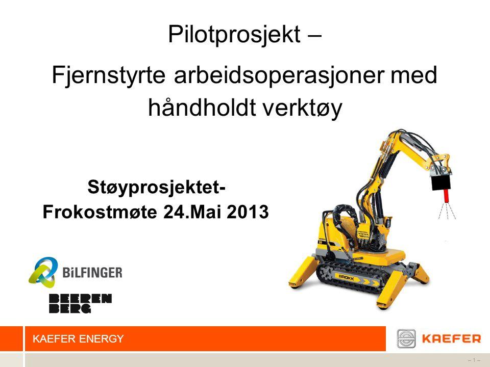 KAEFER ENERGY – 1 – Pilotprosjekt – Fjernstyrte arbeidsoperasjoner med håndholdt verktøy Støyprosjektet- Frokostmøte 24.Mai 2013