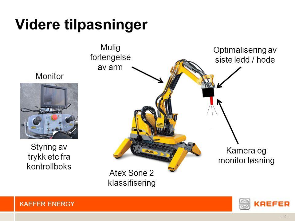 KAEFER ENERGY – 10 – Videre tilpasninger Mulig forlengelse av arm Optimalisering av siste ledd / hode Atex Sone 2 klassifisering Styring av trykk etc