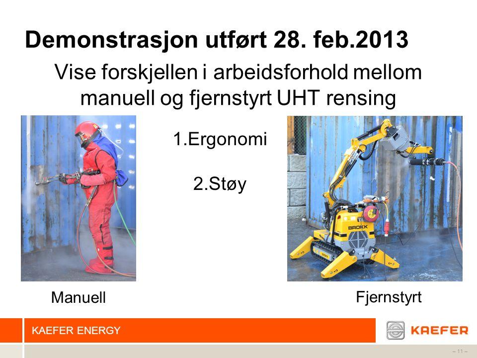 KAEFER ENERGY – 11 – Demonstrasjon utført 28. feb.2013 Vise forskjellen i arbeidsforhold mellom manuell og fjernstyrt UHT rensing Manuell Fjernstyrt 1