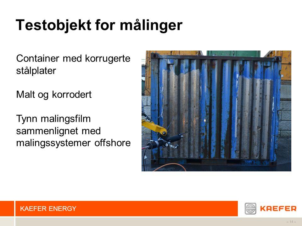 KAEFER ENERGY – 14 – Testobjekt for målinger Container med korrugerte stålplater Malt og korrodert Tynn malingsfilm sammenlignet med malingssystemer o