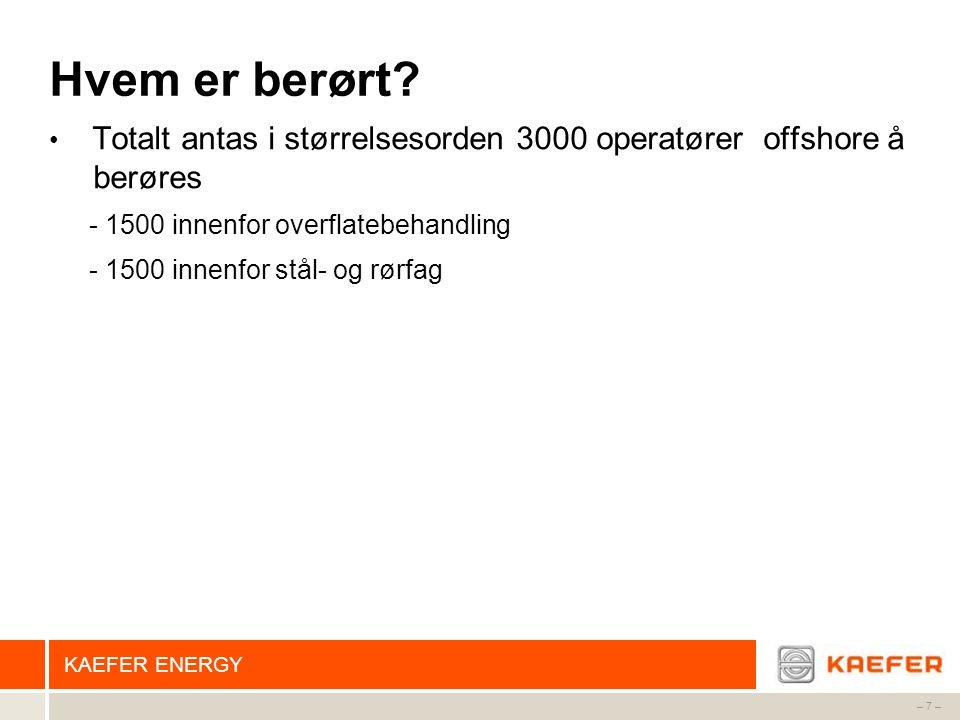 KAEFER ENERGY – 7 – Hvem er berørt? • Totalt antas i størrelsesorden 3000 operatører offshore å berøres - 1500 innenfor overflatebehandling - 1500 inn