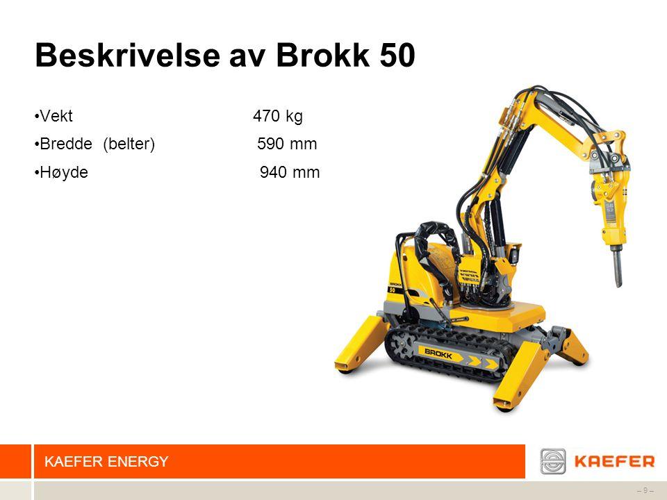 KAEFER ENERGY – 9 – Beskrivelse av Brokk 50 •Vekt 470 kg •Bredde (belter) 590 mm •Høyde 940 mm