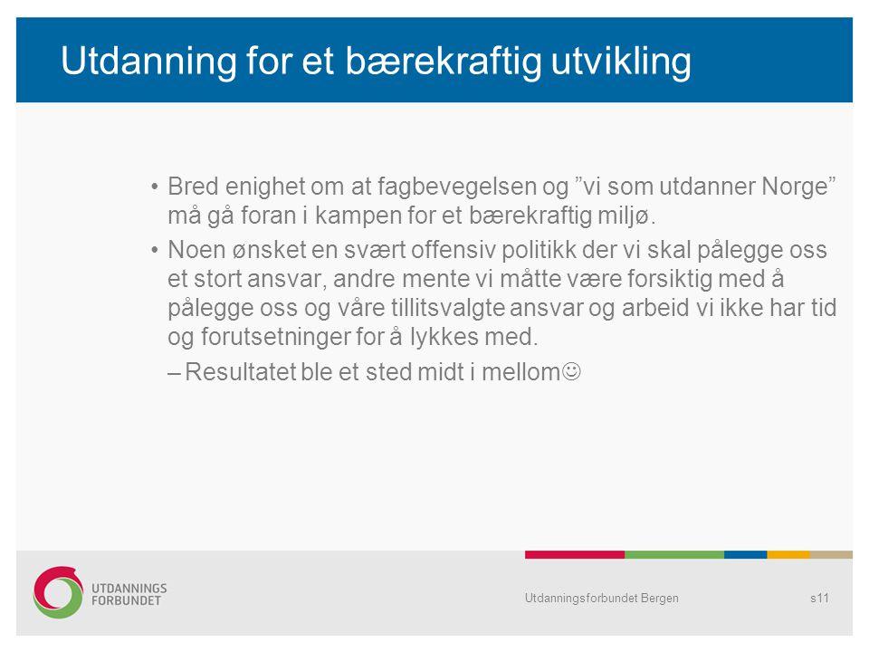 Utdanning for et bærekraftig utvikling •Bred enighet om at fagbevegelsen og vi som utdanner Norge må gå foran i kampen for et bærekraftig miljø.