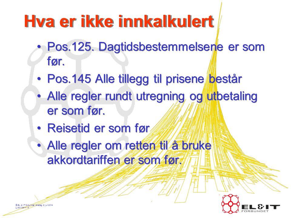 © EL & IT forbundet, onsdag, 2.juli 2014 Lysbilde nr.: 6 Hva er ikke innkalkulert •Pos.125.
