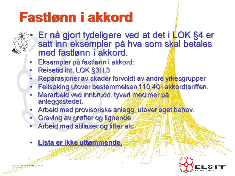 © EL & IT forbundet, onsdag, 2. juli 2014 Lysbilde nr.: 7 Ny pos. 105.31 •05 eller 07 avtaler anses som godkjente dersom de av motparten ikke er tatt