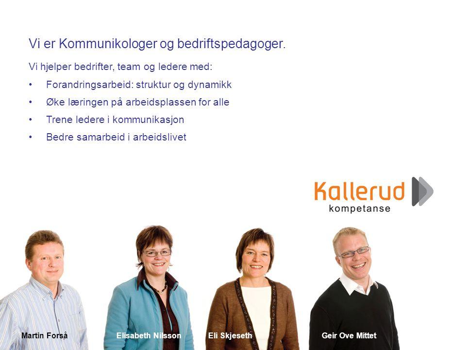 Martin ForsåElisabeth NilssonEli SkjesethGeir Ove Mittet Vi er Kommunikologer og bedriftspedagoger. Vi hjelper bedrifter, team og ledere med: •Forandr