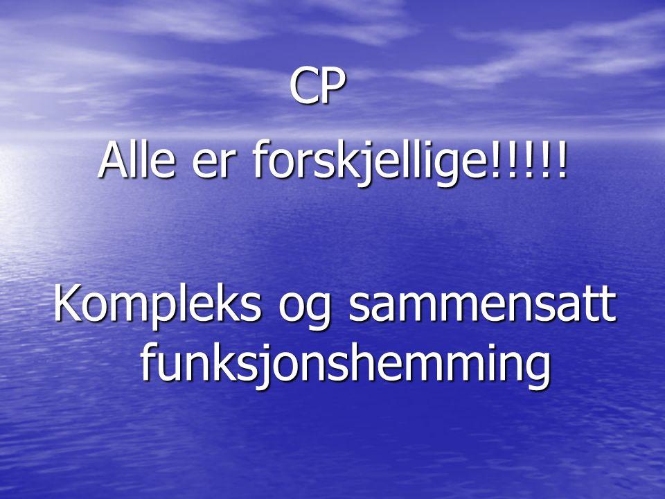 CP CP Alle er forskjellige!!!!! Kompleks og sammensatt funksjonshemming