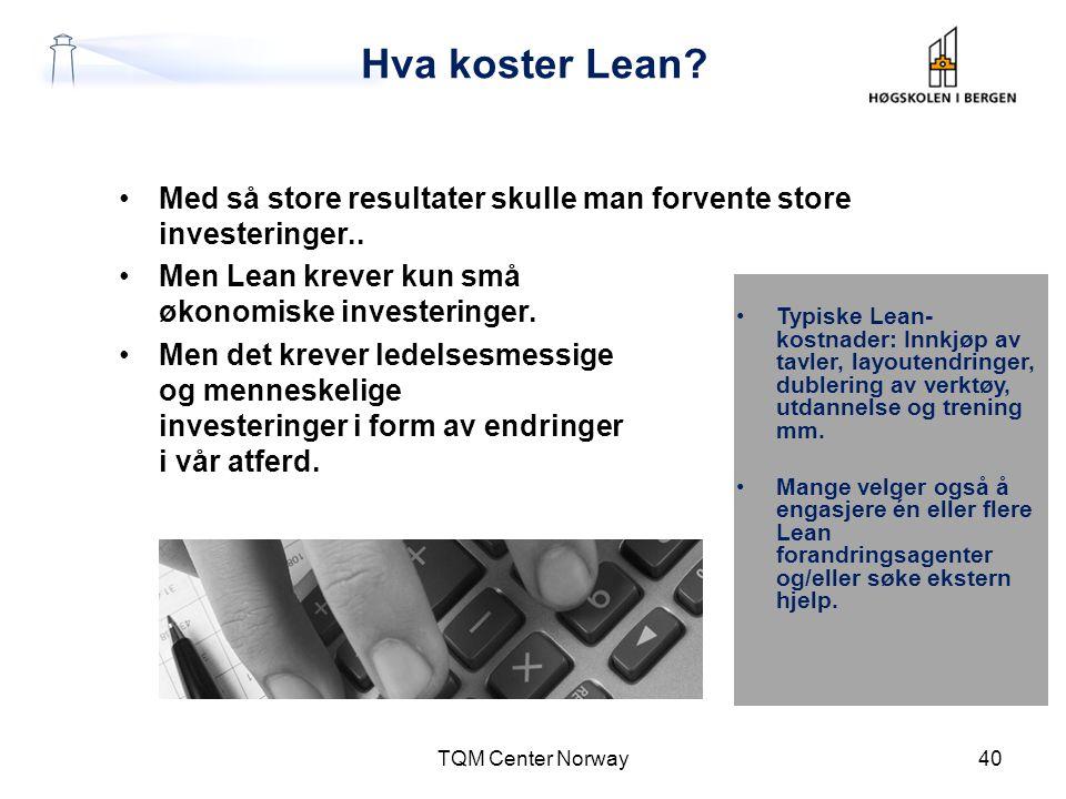 Hva koster Lean? •Med så store resultater skulle man forvente store investeringer.. •Men Lean krever kun små økonomiske investeringer. •Men det krever
