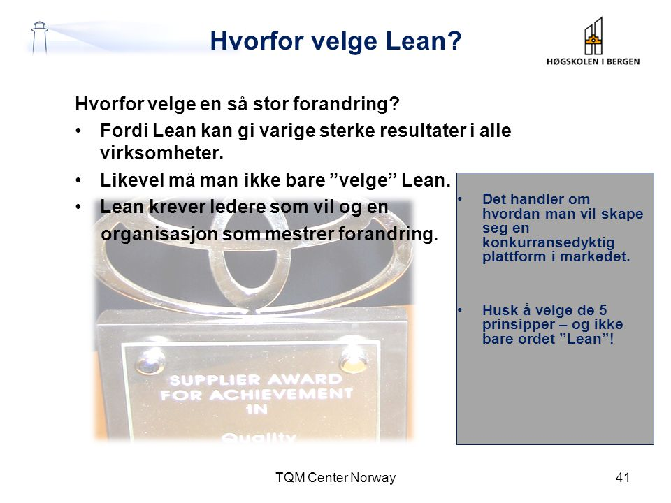 """Hvorfor velge Lean? Hvorfor velge en så stor forandring? •Fordi Lean kan gi varige sterke resultater i alle virksomheter. •Likevel må man ikke bare """"v"""
