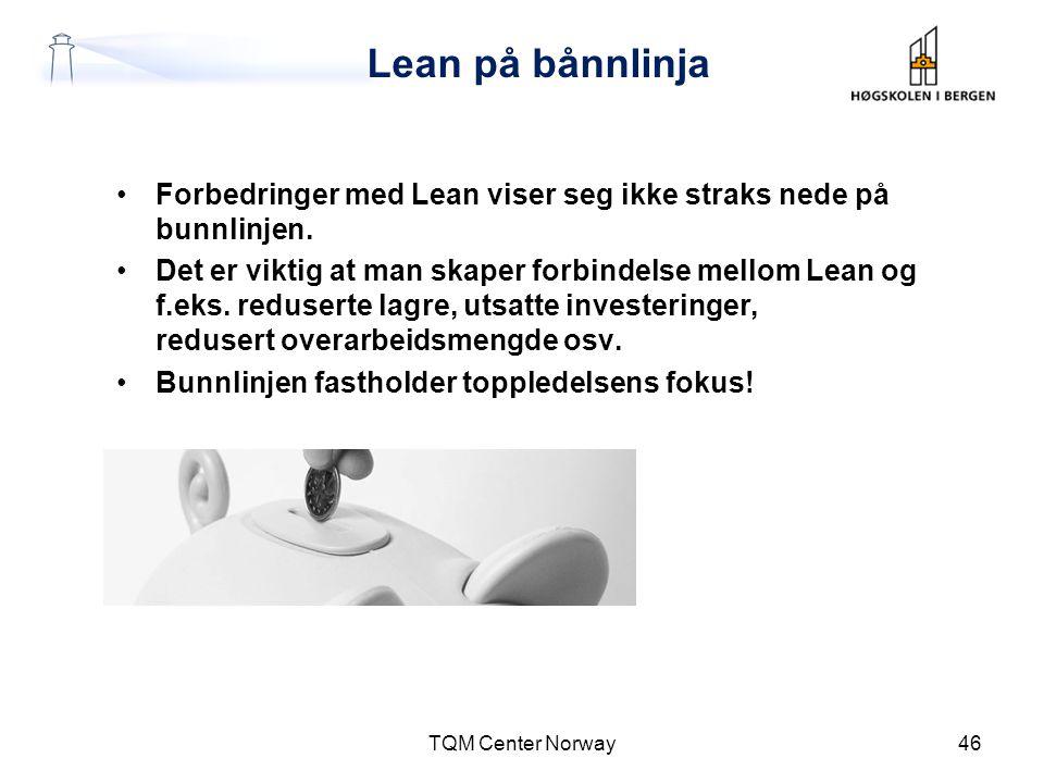 Lean på bånnlinja •Forbedringer med Lean viser seg ikke straks nede på bunnlinjen. •Det er viktig at man skaper forbindelse mellom Lean og f.eks. redu