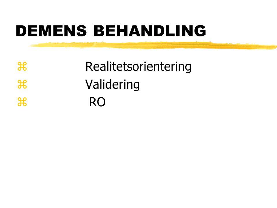 DEMENS BEHANDLING z Realitetsorientering z Validering z RO