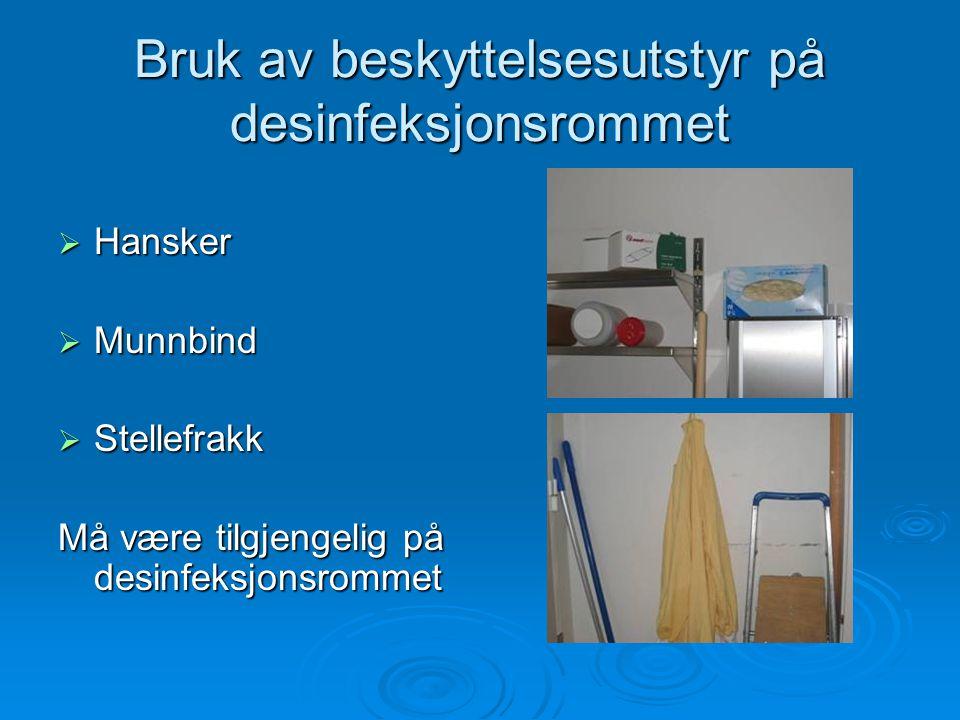 Bruk av beskyttelsesutstyr på desinfeksjonsrommet  Hansker  Munnbind  Stellefrakk Må være tilgjengelig på desinfeksjonsrommet