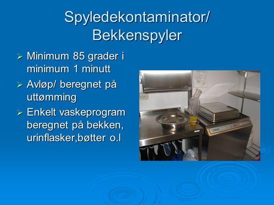 Spyledekontaminator/ Bekkenspyler  Minimum 85 grader i minimum 1 minutt  Avløp/ beregnet på uttømming  Enkelt vaskeprogram beregnet på bekken, urin