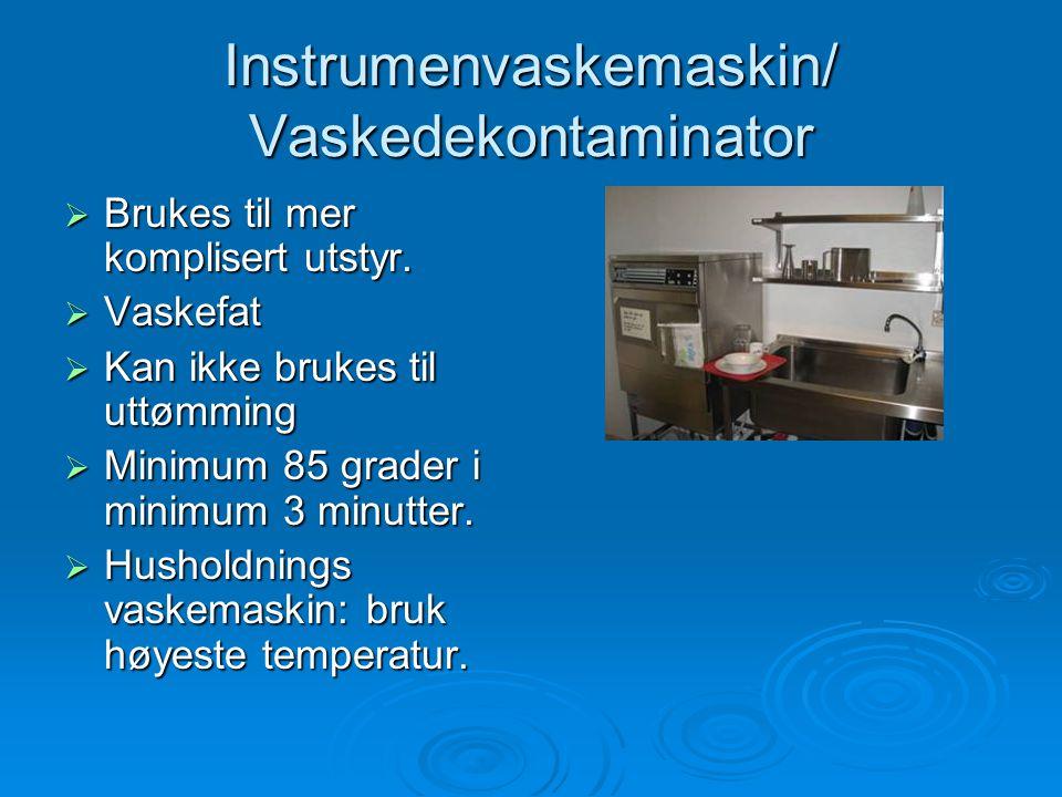 Instrumenvaskemaskin/ Vaskedekontaminator  Brukes til mer komplisert utstyr.  Vaskefat  Kan ikke brukes til uttømming  Minimum 85 grader i minimum