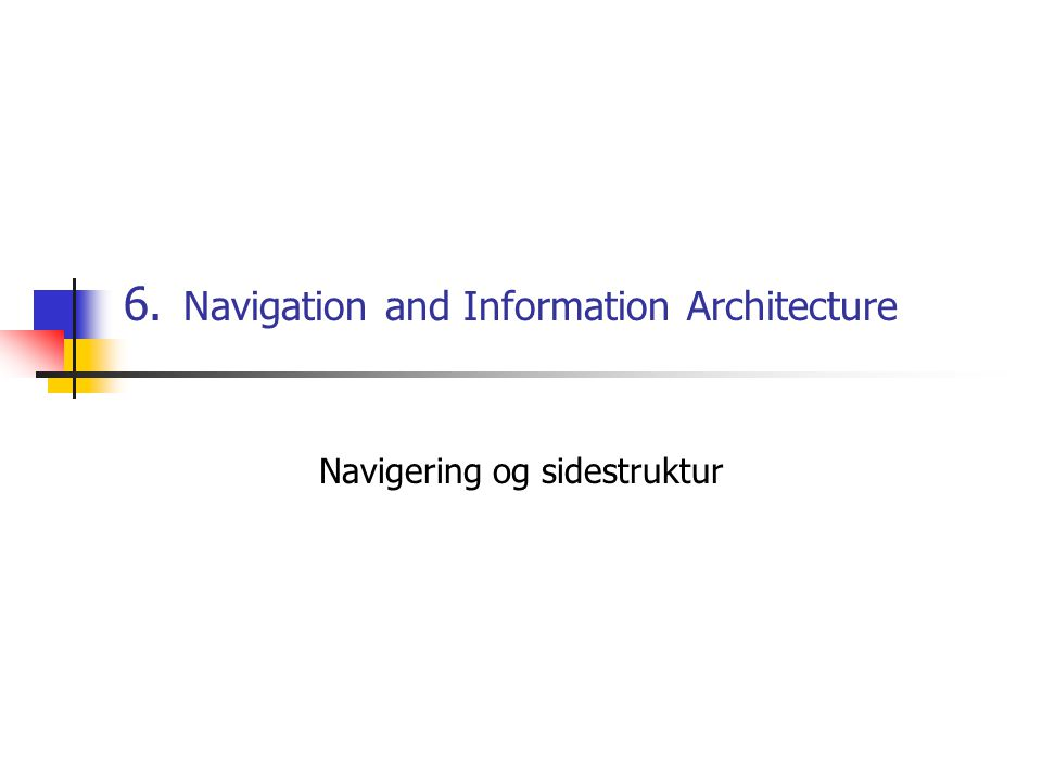 6. Navigation and Information Architecture Navigering og sidestruktur